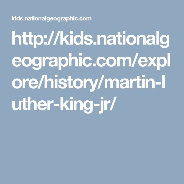 http://kids.nationalgeographic.com/explore/history/martin-luther-king-jr/
