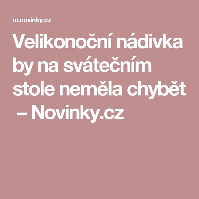 Velikonoční nádivka by na svátečním stole neměla chybět – Novinky.cz