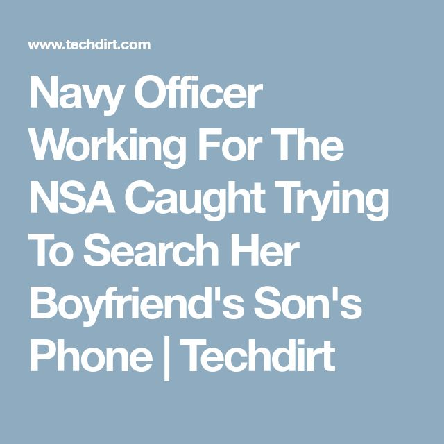 Navy Officer Working For The NSA Caught Trying To Search Her Boyfriend's Son's Phone | Techdirt