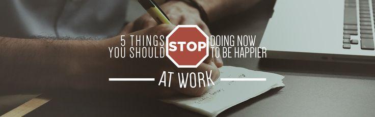 5 вещей, которые нужно перестать делать, чтобы быть счастливее на работе