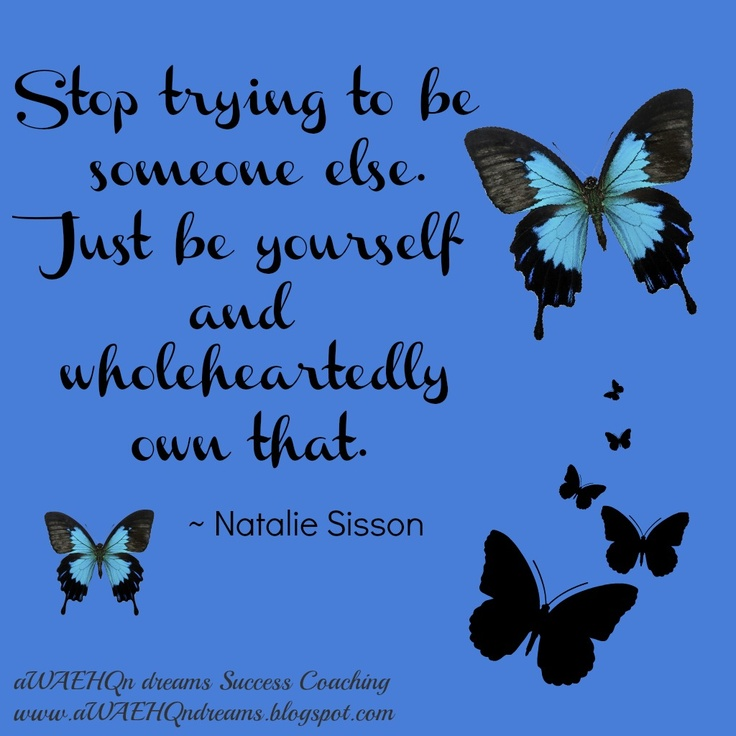"""Stop trying to be someone else. Just be yourself and wholeheartedly own that."" - Natalie Sisson"