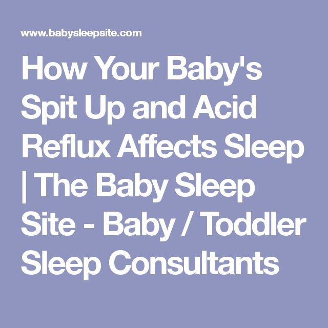 How Your Baby's Spit Up and Acid Reflux Affects Sleep | The Baby Sleep Site - Baby / Toddler Sleep Consultants