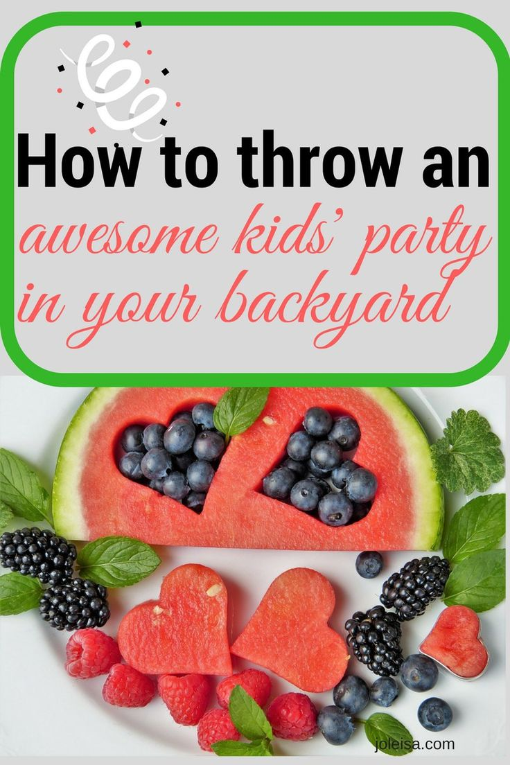 How to Throw an Awesome kids Party in Your Backyard