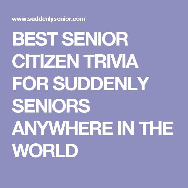 BEST SENIOR CITIZEN TRIVIA FOR SUDDENLY SENIORS ANYWHERE IN THE WORLD