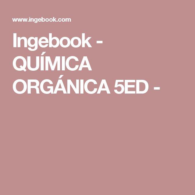 Ingebook - QUÍMICA ORGÁNICA 5ED -
