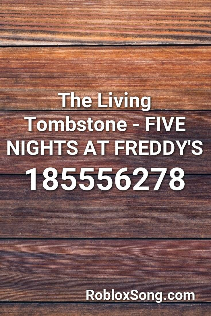 The Living Tombstone Five Nights At Freddy S Roblox Id Roblox