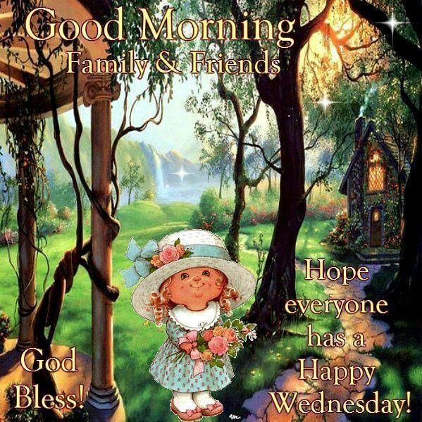 Good Morning Family And Friends, Hope Everyone Has A Happy Wednesday