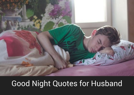 Good Night Quotes for Husband - Checkout these good night messages for husband far away. Also find some romantic good night SMS for husband.