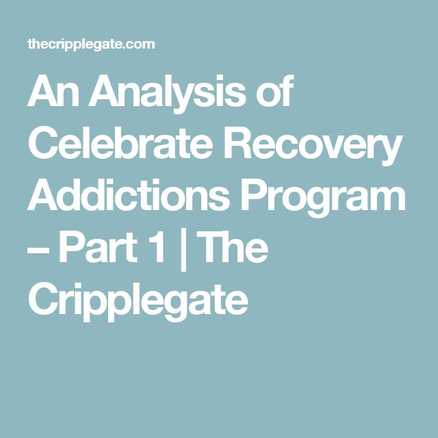 An Analysis of Celebrate Recovery Addictions Program – Part 1 | The Cripplegate