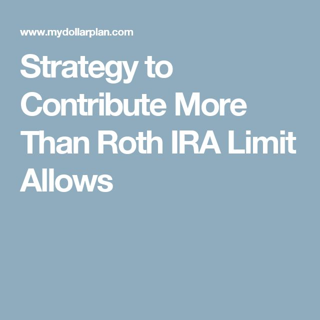 Strategy to Contribute More Than Roth IRA Limit Allows