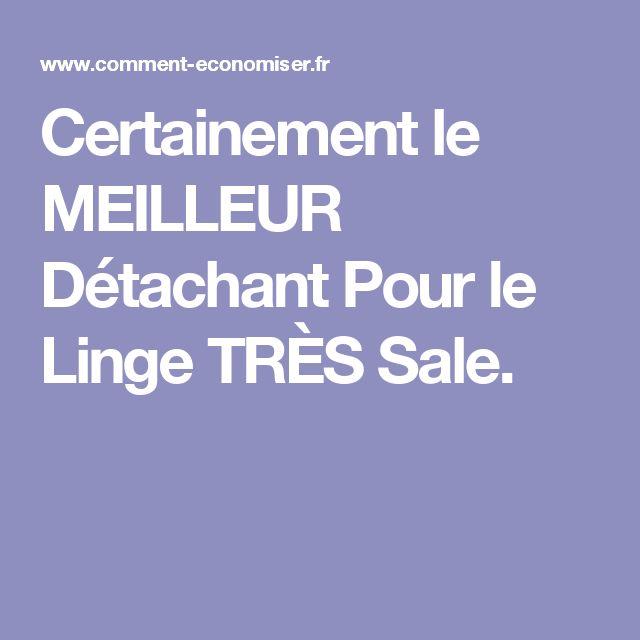Certainement le MEILLEUR Détachant Pour le Linge TRÈS Sale.