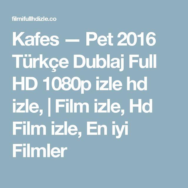 Kafes — Pet 2016 Türkçe Dublaj Full HD 1080p izle hd izle,  | Film izle, Hd Film izle, En iyi Filmler