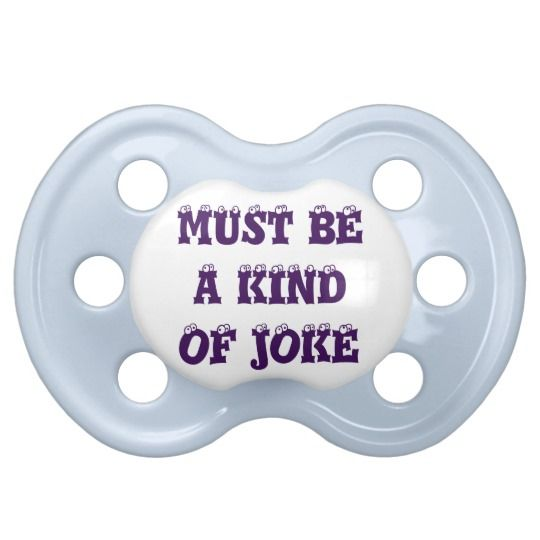 """#zazzle #baby #boy #girl #gift #giftidea  #0-6months #BooginHead® #Pacifier #Must #""""Be a """" #Kind #Of #Joke"""