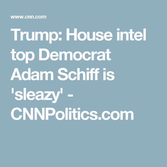 Trump: House intel top Democrat Adam Schiff is 'sleazy' - CNNPolitics.com