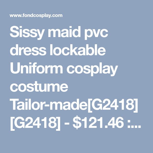 Sissy maid pvc dress lockable Uniform cosplay costume Tailor-made[G2418] [G2418] - $121.46 : Fond Cosplay