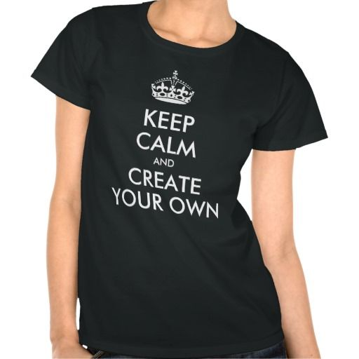 Keep Calm and Carry On Create Your Own Shirt #KeepCalm #tshirt