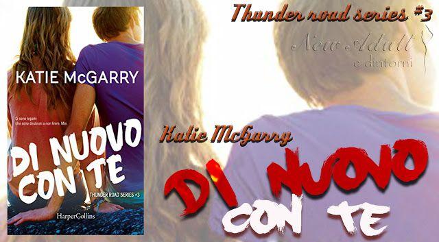 """NEW ADULT E DINTORNI: RECENSIONE IN ANTEPRIMA: DI NUOVO CON TE """"Thunder Road series #3"""" di KATIE McGARRY"""