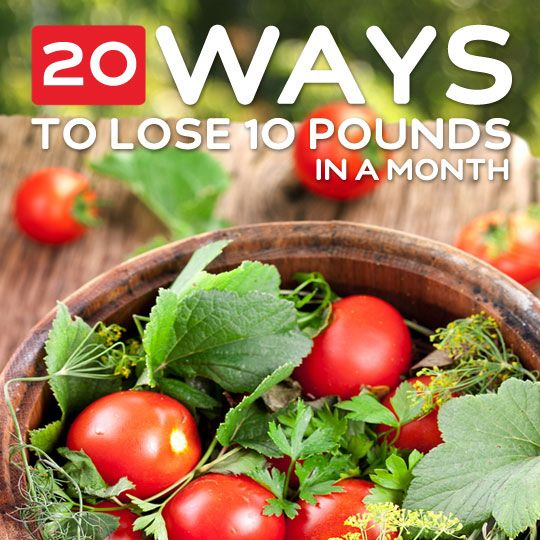 20 Ways to Lose 10 Pounds in a Month- and keep it off.