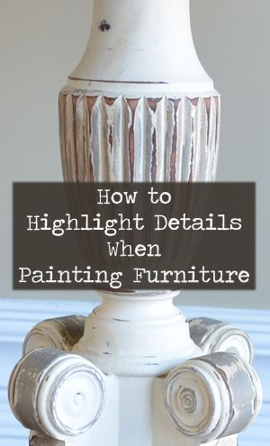 How to Highlight Details When Painting Furniture  OR Whitewash furniture