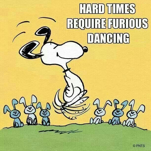 'Hard Times require Furious Dancing', go get'em Snoopy!