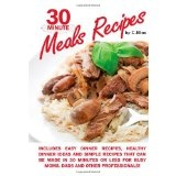 30 Minute Meals Recipes includes Easy Dinner Recipes, Healthy Dinner Ideas and Simple Recipes that can be made in 30 Minutes or Less for Busy Moms, ... Discover 30 minute meals for busy families! (Paperback)By C Elias