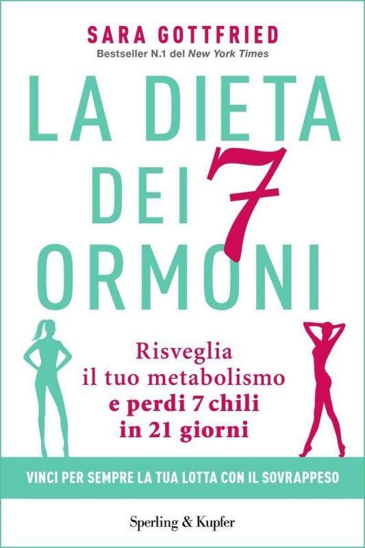 La dieta dei 7 ormoni. Risveglia il tuo metabolismo e perdi 7 chili in 21 giorni