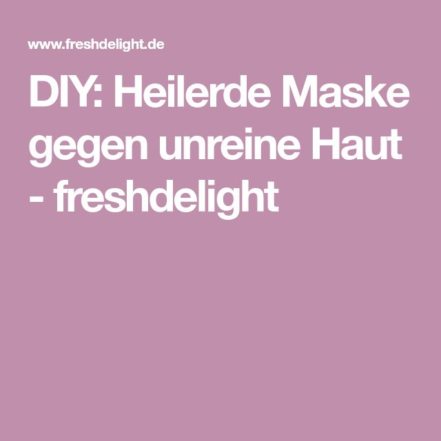 DIY: Heilerde Maske gegen unreine Haut - freshdelight
