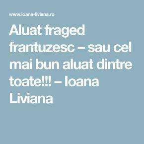 Aluat fraged frantuzesc – sau cel mai bun aluat dintre toate!!! – Ioana Liviana