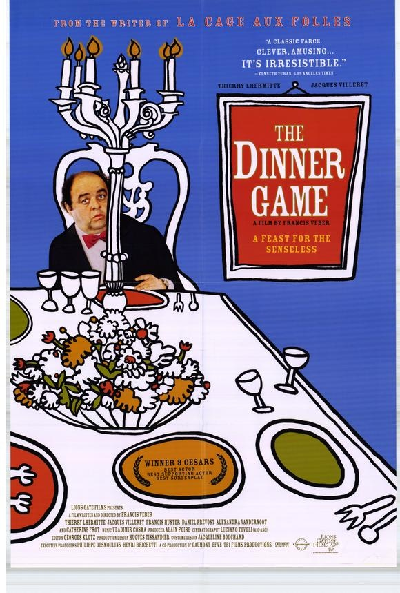 The Dinner Game (Le Diner de Con)  Have to find this one. I never laughed so hard! BEST and original