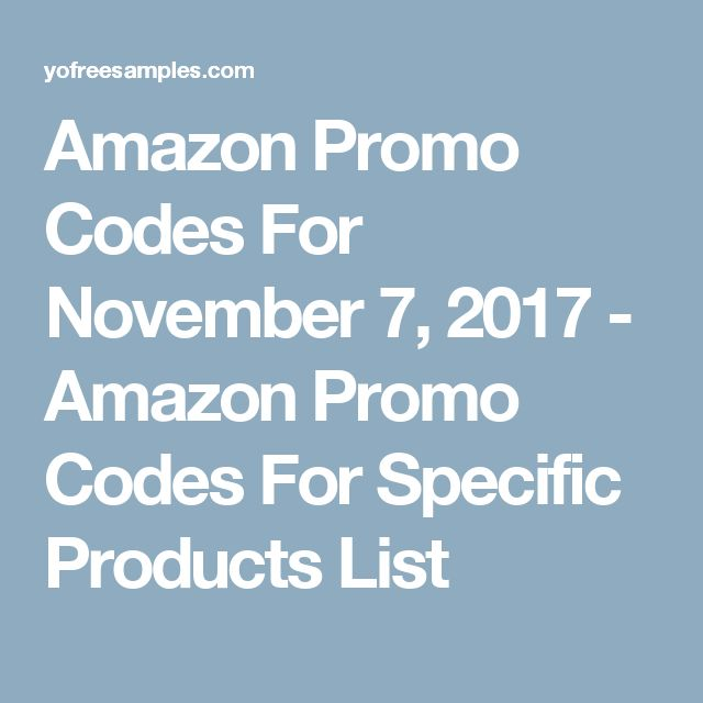 Amazon Promo Codes For November 7, 2017 - Amazon Promo Codes For Specific Products List