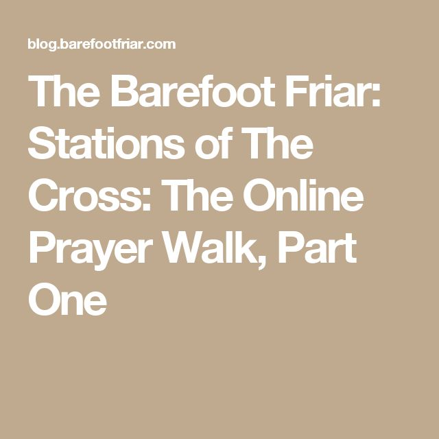 The Barefoot Friar: Stations of The Cross: The Online Prayer Walk, Part One