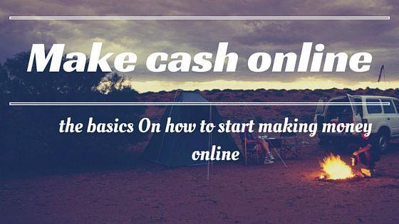 Make cash online – the basics On how to start making money online