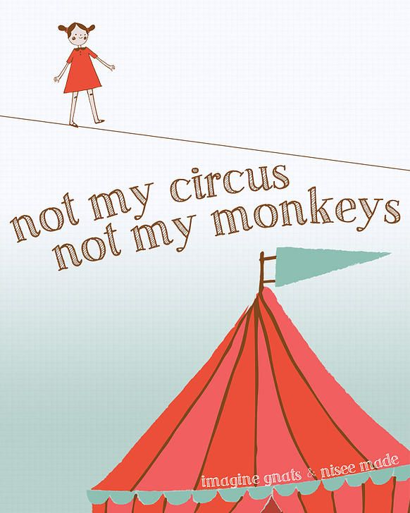 """Not my circus, not my monkeys: an old Polish proverb meaning """"Not my problem"""". Nice."""