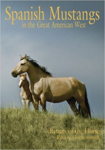 Amazon.com: Spanish Mustangs in the Great American West: Return of the Horse to American (9780806199757): John S. Hockensmith: Books