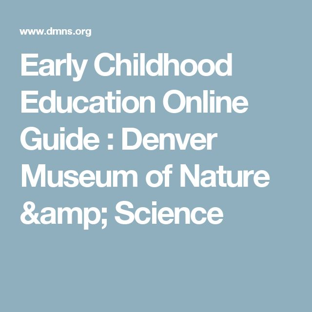 Early Childhood Education Online Guide  : Denver Museum of Nature & Science