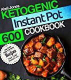 Ketogenic Instant Pot Cookbook: 600 Low Carb High-Fat Keto Recipes that Cook Themselves (The  Keto LCHF Series) by Abel Jones (Author) #Kindle US #NewRelease #Medical #eBook #ad