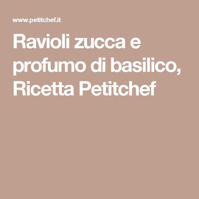 Ravioli zucca e profumo di basilico, Ricetta Petitchef