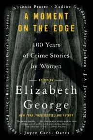 "A Moment on the Edge By Elizabeth George, Ed. - A New York Times bestselling author gathers together 26 of the best mystery stories of the past century by some of the genre's most prominent women writers! ""A first-rate anthology"" (Booklist) featuring work from Shirley Jackson, Ruth Rendell, Dorothy L. Sayers, and more."
