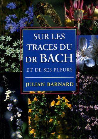 Sur les traces du Dr Bach et de ses fleurs - Julian Barnard