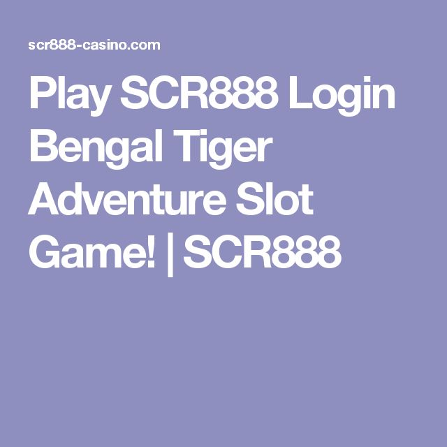 Play SCR888 Login Bengal Tiger Adventure Slot Game! | SCR888
