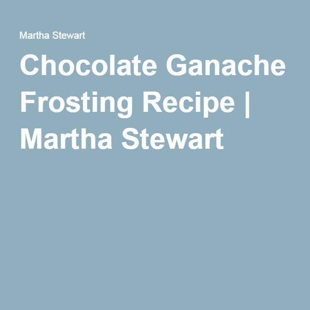 Chocolate Ganache Frosting Recipe | Martha Stewart