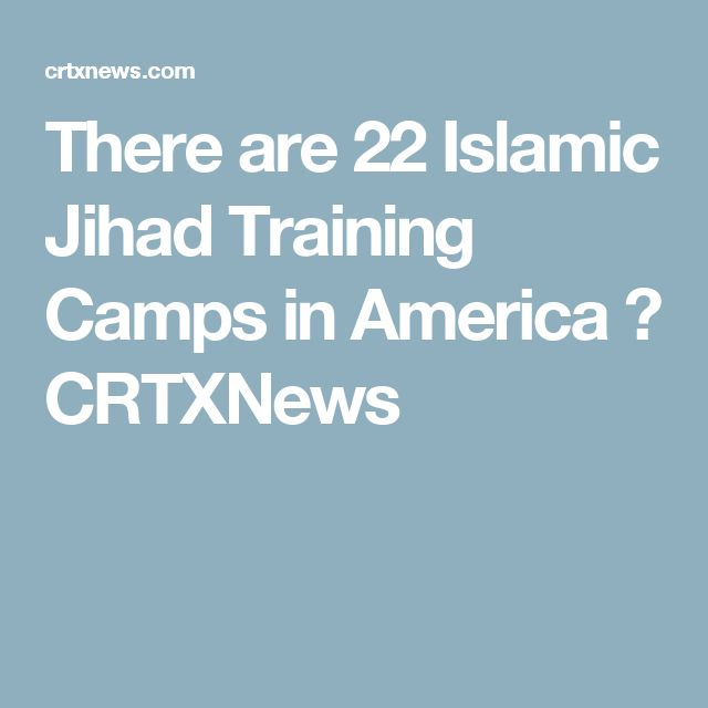 There are 22 Islamic Jihad Training Camps in America ⋆ CRTXNews