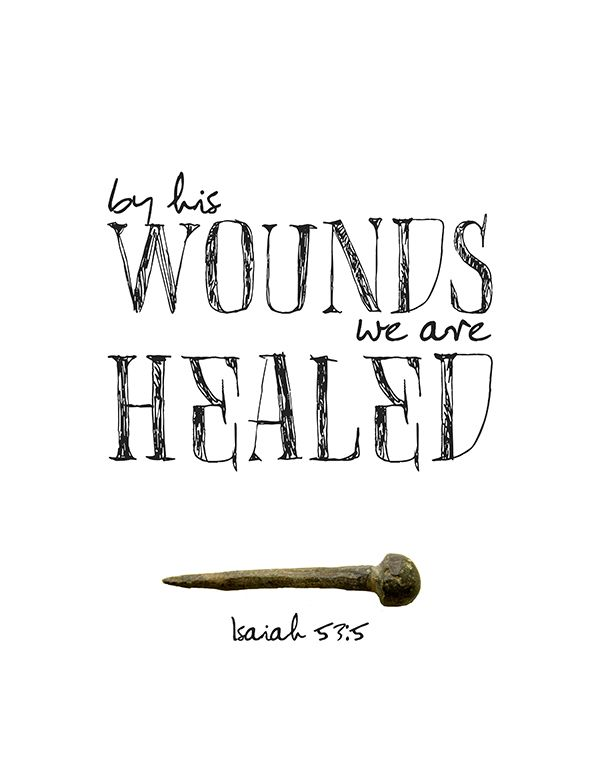 Fabulous free printable of the Bible Verse Isaiah 53:5, By his Wounds we are Healed.                                                                                                                                                      More