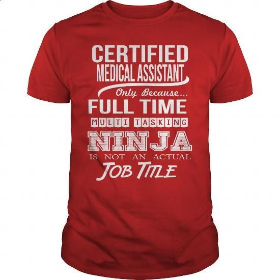 CERTIFIED MEDICAL ASSISTANT - NINJA WHITE - #dress #funny tees. I WANT THIS => https://www.sunfrog.com/LifeStyle/CERTIFIED-MEDICAL-ASSISTANT--NINJA-WHITE-138469413-Red-Guys.html?60505 http://tmiky.com/pinterest