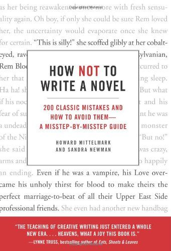 How Not to Write a Novel: 200 Classic Mistakes and How to Avoid Them | A good read for anyone looking to submit their manuscript!