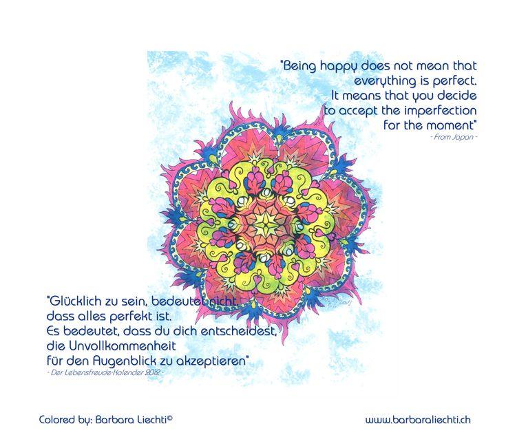 "#facebook.com/barbara.liechti.ip  ""Wenn du inneren Frieden anstrebst, dann beginne damit, dich für den Augenblick so zu akzeptieren, wie du denkst, fühlst und handelst"" (Der Lebensfreude-Kalender 2012)  ""If you seek inner peace, begin by accepting yourself for the moment as you think, feel and act"" (The Joie de vivre Calendar 2012)"