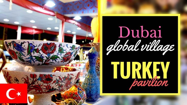 Global Village Dubai 2017 | Turkey Pavilion