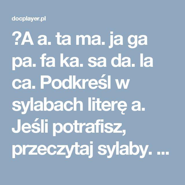 ⭐A a. ta ma. ja ga pa. fa ka. sa da. la ca. Podkreśl w sylabach literę a. Jeśli potrafisz, przeczytaj sylaby. Odszukaj i pokoloruj litery: a, A.