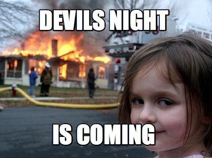 Meme Maker - devils night is coming Meme Generator!
