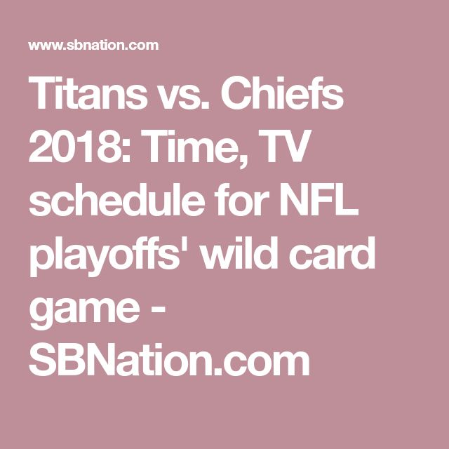Titans vs. Chiefs 2018: Time, TV schedule for NFL playoffs' wild card game - SBNation.com